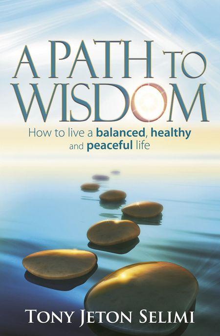 Tony Jeton Selimi, A Path to Wisdom