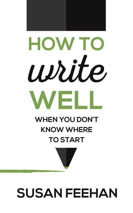 Susan Feehan, How to Write Well