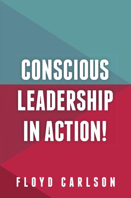 Floyd Carlson, Conscious Leadership in Action!
