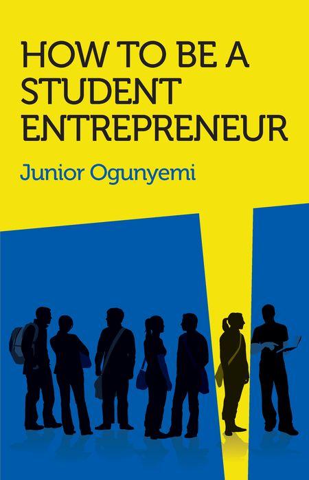 Junior Ogunyemi, How to Be a Student Entrepreneur
